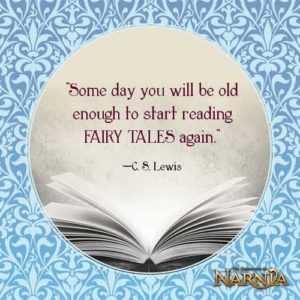 Some day you will be old enough to start reading Fairy Tales again. C. S. Lewis