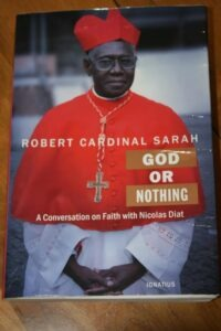Robert Cardinal Sarah, God or Nothing