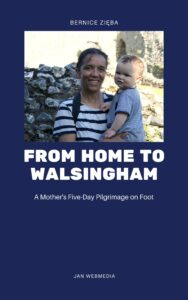 Bernice Zieba: From Home to Walsingham. A Mother's Five-Day Pilgrimage on Foot